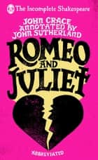 Incomplete Shakespeare: Romeo & Juliet ebook by John Crace, John Sutherland