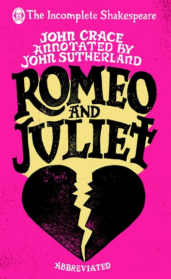 Incomplete Shakespeare: Romeo & Juliet ebook by John Crace,John Sutherland