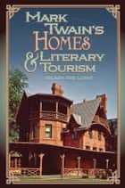 Mark Twain's Homes and Literary Tourism ebook by Hilary Iris Lowe