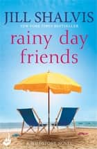 Rainy Day Friends - The feel-good read of the year! ebook by Jill Shalvis