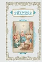 The Little Book of Prayers ebook by Chronicle Books