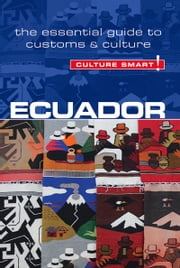 Ecuador - Culture Smart! - The Essential Guide to Customs & Culture ebook by Russell Maddicks
