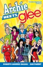 Archie Meets Glee ebook by Roberto Aguirre-Sacasa