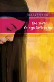 The Way Things Look to Me ebook by Roopa Farooki