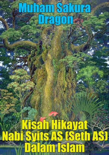 Kisah Hikayat Nabi Syits AS (Seth AS) Dalam Islam ebook by Muham Sakura Dragon