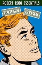 Kept Boy (Robert Rodi Essentials) ebook by Robert Rodi
