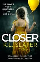 Closer - An absolutely gripping psychological thriller ebook by
