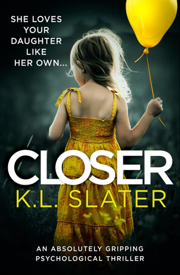 Closer - An absolutely gripping psychological thriller ebook by K.L. Slater