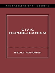 Civic Republicanism ebook by Iseult Honohan