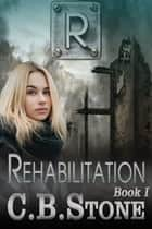 Rehabilitation ebook by C.B. Stone