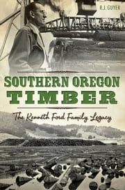 Southern Oregon Timber - The Kenneth Ford Family Legacy ebook by R.J. Guyer