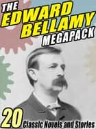 The Edward Bellamy MEGAPACK ® - 20 Classic Novels and Stories eBook by Edward Bellamy