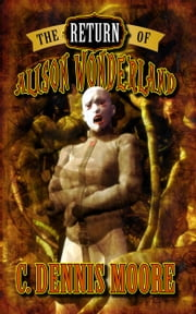 The Return of Alison Wonderland ebook by C. Dennis Moore