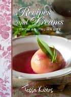 Recipes and Dreams from an Italian Life ebook by Tessa Kiros