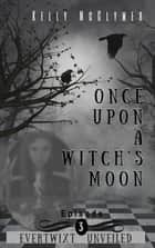 Once Upon a Witch's Moon - Episode 3 ebook by Kelly McClymer