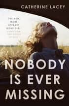 Nobody Is Ever Missing ebook by Catherine Lacey