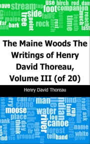 The Maine Woods: The Writings of Henry David Thoreau, Volume III (of 20) ebook by Henry David Thoreau