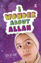 I Wonder About Allah - Book One ebook by Selma Ayduz, Ozkan Oze
