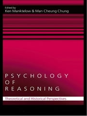 Psychology of Reasoning - Theoretical and Historical Perspectives ebook by Ken Manktelow,Man Cheung Chung