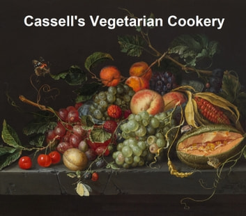 Cassell's Vegetarian Cookery (1891) ebook by A. G. Payne