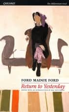 Return to Yesterday ebook by Ford Madox Ford