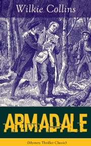 Armadale (Mystery Thriller Classic) - A Suspense Novel from the prolific English writer, best known for The Woman in White, No Name, The Moonstone, The Dead Secret, Man and Wife, Poor Miss Finch, The Black Robe, The Law and The Lady… ebook by Wilkie Collins