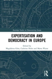 Expertisation and Democracy in Europe ebook by Magdalena Góra, Cathrine Holst, Marta Warat