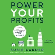 Power Your Profits - How to Take Your Business from $10,000 to $10,000,000 audiobook by Susie Carder