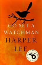 Go Set a Watchman - Harper Lee's sensational lost novel ebook by Harper Lee