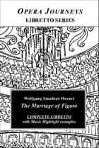 Mozart's The Marriage Of Figaro - Opera Journeys Libretto Series eBook by Burton D. Fisher