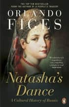 Natasha's Dance - A Cultural History of Russia ebook by Orlando Figes