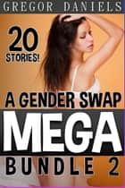 A Gender Swap MEGA Bundle 2 ebook by Gregor Daniels