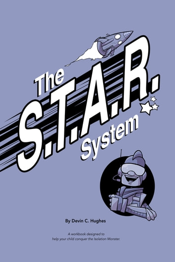 The S.T.A.R. System: A Workbook Designed to Help Your Child Conquer the Isolation Monster ebook by Devin Hughes