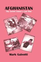 Afghanistan - The Soviet Union's Last War ebook by Mark Galeotti