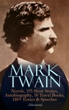 MARK TWAIN: 12 Novels, 195 Short Stories, Autobiography, 10 Travel Books, 160+ Essays & Speeches (Illustrated) - Including Letters & Biographies – The Complete Works of Mark Twain: The Adventures of Tom Sawyer & Huckleberry Finn, The Innocents Abroad, Yankee in King Arthur's Court, Life on the Mississippi… ebook by Mark Twain, True W. Williams, Peter Newell,...