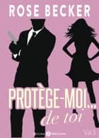 Protège-moi… de toi, vol. 3 ebook by Rose M. Becker