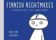 Finnish Nightmares - An Irreverent Guide to Life's Awkward Moments ebook by Karoliina Korhonen