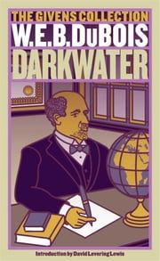 Darkwater - The Givens Collection ebook by W. E. B. Du Bois,David Levering Lewis