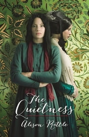 The Quietness ebook by Alison Rattle