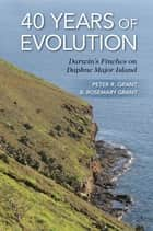 40 Years of Evolution ebook by Peter R. Grant,B. Rosemary Grant