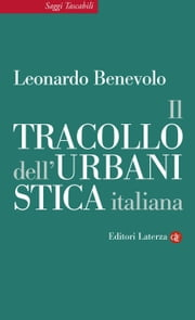 Il tracollo dell'urbanistica italiana eBook by Leonardo Benevolo