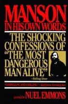 Manson in His Own Words ebook by Nuel Emmons, Charles Manson