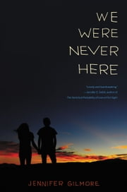 We Were Never Here ebook by Jennifer Gilmore