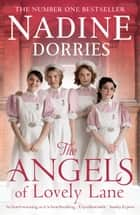 The Angels of Lovely Lane - A powerful 1950s nursing saga from the Sunday Times bestseller eBook by Nadine Dorries
