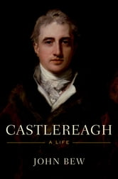 Castlereagh - A Life ebook by John Bew