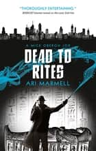 Dead to Rites ebook by Ari Marmell