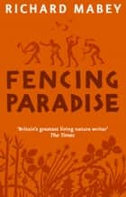Fencing Paradise - The Uses and Abuses of Plants ebook by Richard Mabey