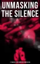 UNMASKING THE SILENCE - 17 Powerful Slave Narratives in One Edition - Memoirs of Frederick Douglass, Underground Railroad, 12 Years a Slave, Incidents in Life of a Slave Girl, Narrative of Sojourner Truth, Running A Thousand Miles for Freedom and many more eBook by Frederick Douglass, Harriet Jacobs, Solomon Northup,...