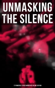 UNMASKING THE SILENCE - 17 Powerful Slave Narratives in One Edition - Memoirs of Frederick Douglass, Underground Railroad, 12 Years a Slave, Incidents in Life of a Slave Girl, Narrative of Sojourner Truth, Running A Thousand Miles for Freedom and many more ekitaplar by Frederick Douglass, Harriet Jacobs, Solomon Northup,...