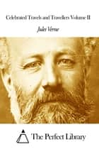 Celebrated Travels and Travellers Volume II ebook by Jules Verne